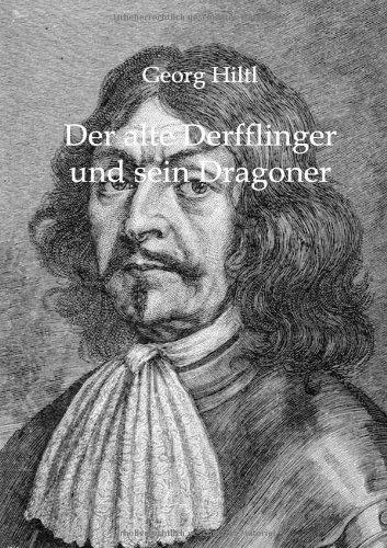 Der Alte Derfflinger Und Sein Dragoner: Georg Hiltl