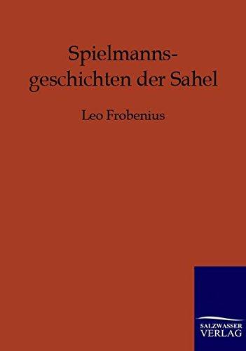 Spielmannsgeschichten der Sahel: Leo Frobenius