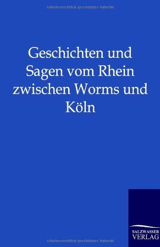 9783846002308: Geschichten und Sagen vom Rhein zwischen Worms und Köln (German Edition)