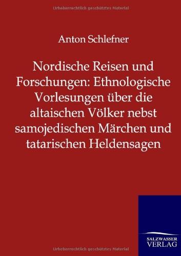 9783846002520: Nordische Reisen und Forschungen: Ethnologische Vorlesungen über die altaischen Völker nebst samojedischen Märchen und tatarischen Heldensagen (German Edition)
