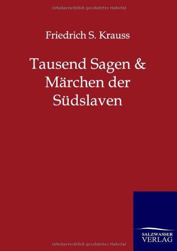 Tausend Sagen und Märchen der Südslaven: Friedrich S. Krauss
