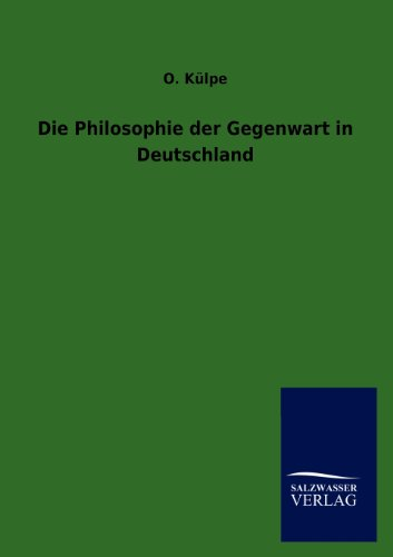 Die Philosophie der Gegenwart in Deutschland: Külpe, O.