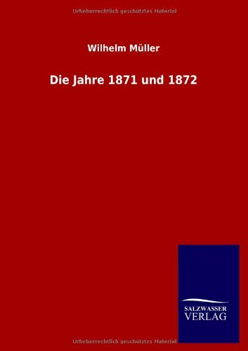 Die Jahre 1871 und 1872: Wilhelm Müller