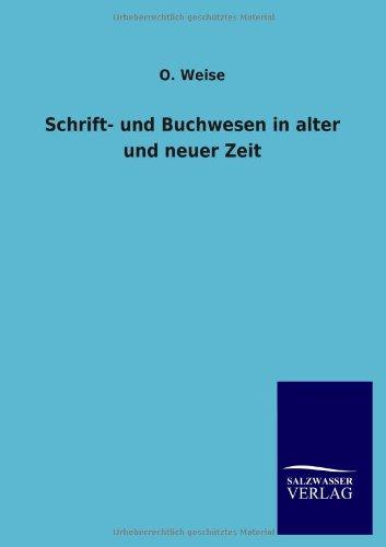 Schrift- Und Buchwesen in Alter Und Neuer Zeit (Paperback) - O Weise