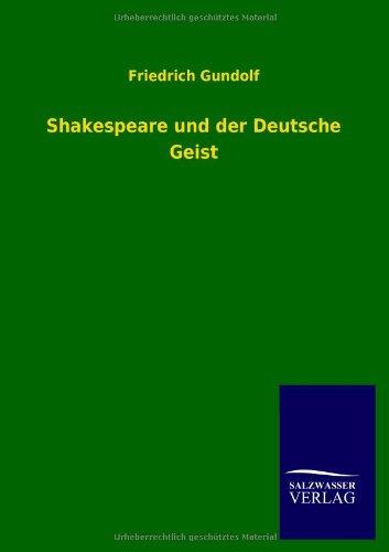 Shakespeare und der Deutsche Geist: Friedrich Gundolf