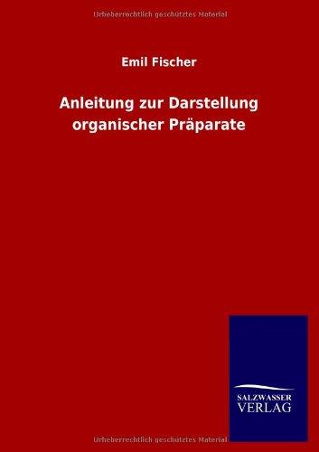 Anleitung Zur Darstellung Organischer PR Parate: Emil Fischer