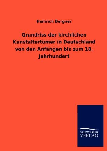 Grundriss der kirchlichen Kunstaltertümer in Deutschland von den Anfängen bis zum 18. ...