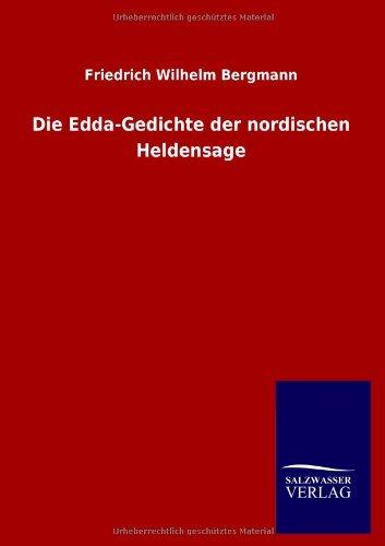 Die Edda-Gedichte der nordischen Heldensage: Friedrich Wilhelm Bergmann
