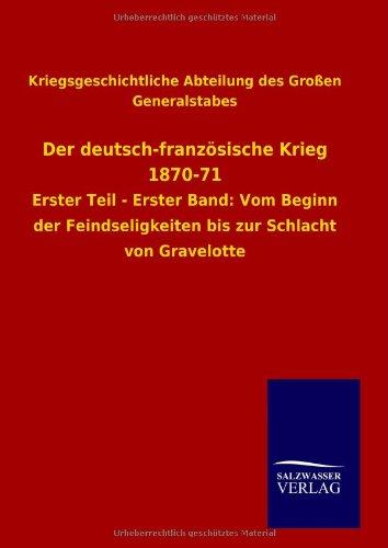 Der deutsch-französische Krieg 1870-71: Kriegsgeschichtliche Abteilung des Gro�en ...