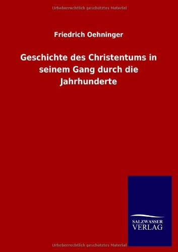 Geschichte des Christentums in seinem Gang durch die Jahrhunderte: Friedrich Oehninger