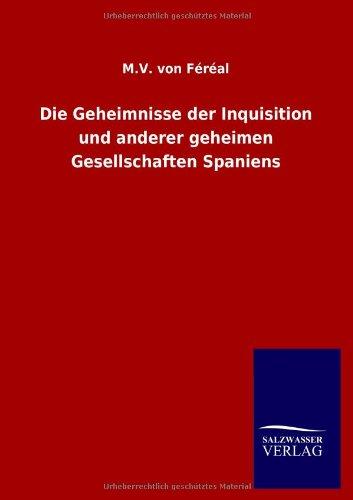 Die Geheimnisse der Inquisition und anderer geheimen Gesellschaften Spaniens: M. V. von Féréal