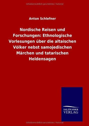 9783846008584: Nordische Reisen und Forschungen: Ethnologische Vorlesungen über die altaischen Völker nebst samojedischen Märchen und tatarischen Heldensagen