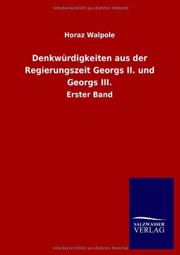 Denkwürdigkeiten aus der Regierungszeit Georgs II. und Georgs III.: Horaz Walpole