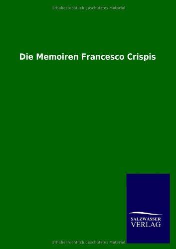 Die Memoiren Francesco Crispis: T. Palamenghi-Crispi