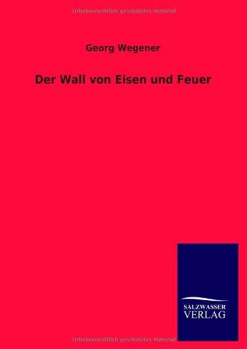 Der Wall Von Eisen Und Feuer: Georg Wegener