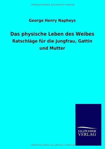 Das Physische Leben Des Weibes: George Henry Napheys