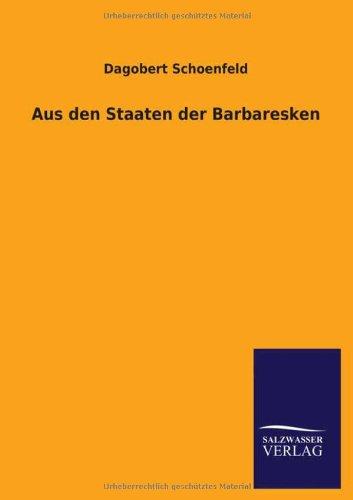 Aus Den Staaten Der Barbaresken: Dagobert Schoenfeld