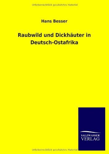 Raubwild Und Dickh Uter in Deutsch-Ostafrika: Hans Besser