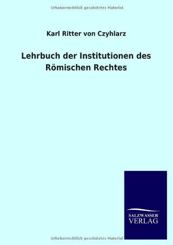 Lehrbuch der Institutionen des Römischen Rechtes: Karl Ritter von Czyhlarz