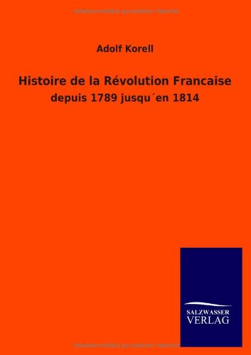 Histoire de La R Volution Francaise: Adolf Korell