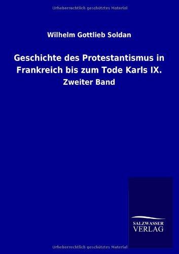 Geschichte des Protestantismus in Frankreich bis zum Tode Karls IX.: Wilhelm Gottlieb Soldan