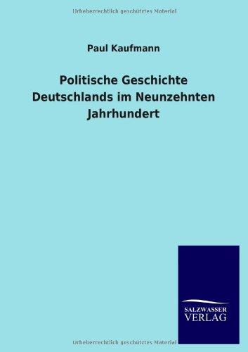 Politische Geschichte Deutschlands Im Neunzehnten Jahrhundert: Paul Kaufmann