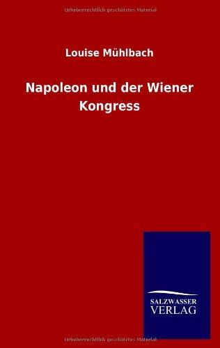 Napoleon und der Wiener Kongress: Louise M�hlbach
