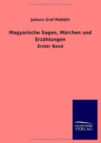 Magyarische Sagen, Märchen und Erzählungen: Johann Mailáth