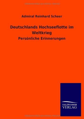 Deutschlands Hochseeflotte im Weltkrieg: Admiral Reinhard Scheer