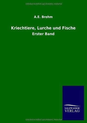 Kriechtiere, Lurche und Fische: A. E. Brehm