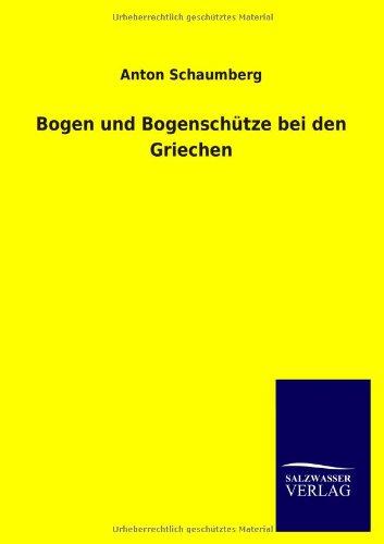Bogen Und Bogensch Tze Bei Den Griechen: Anton Schaumberg