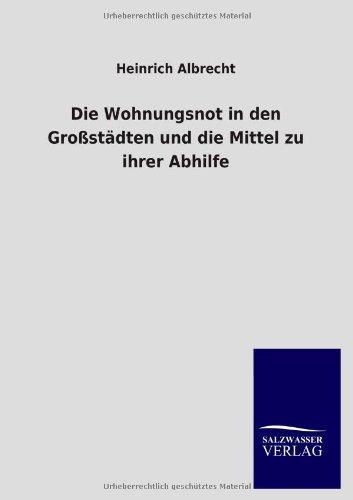9783846020135: Die Wohnungsnot in den Großstädten und die Mittel zu ihrer Abhilfe (German Edition)