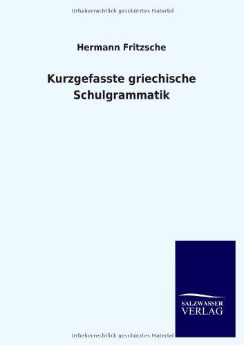 Kurzgefasste Griechische Schulgrammatik: Hermann Fritzsche