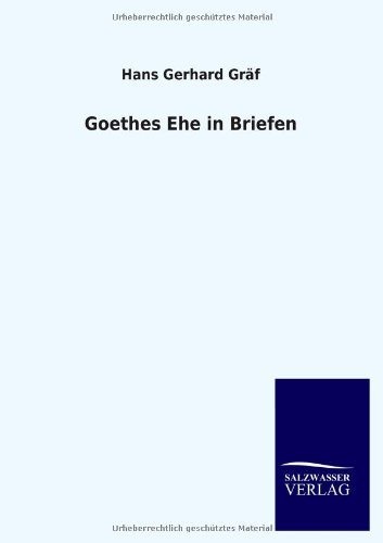 Goethes Ehe in Briefen: Hans Gerhard Gräf