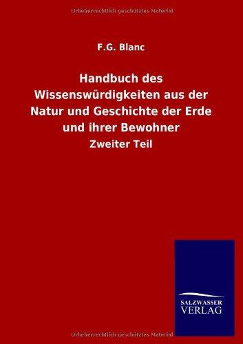 Handbuch des Wissenswürdigkeiten aus der Natur und Geschichte der Erde und ihrer Bewohner: F. ...