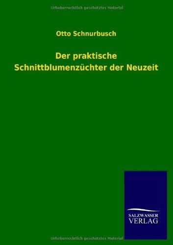 Der Praktische Schnittblumenzuchter Der Neuzeit (Paperback): Otto Schnurbusch
