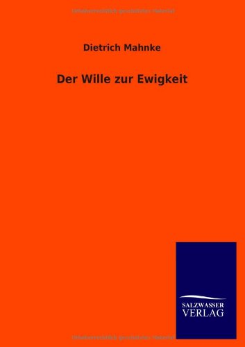 Der Wille zur Ewigkeit (German Edition): Dietrich Mahnke