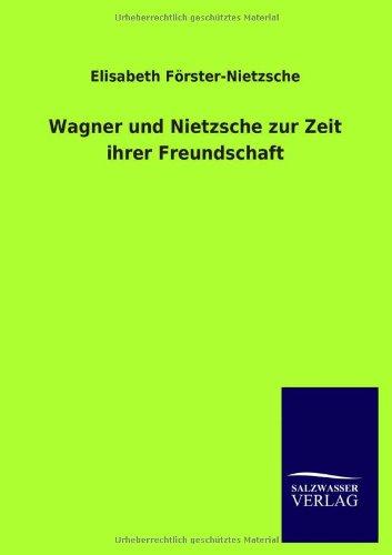 Wagner Und Nietzsche Zur Zeit Ihrer Freundschaft: Elisabeth Forster-Nietzsche