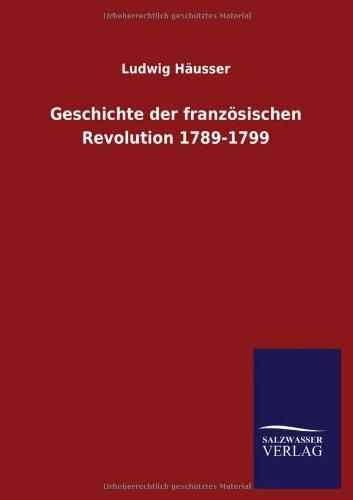 Geschichte Der Franzosischen Revolution 1789-1799: Ludwig Hausser