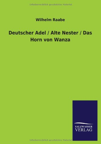 Deutscher Adel Alte Nester Das Horn Von Wanza: Wilhelm Raabe