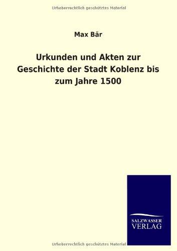 9783846033289: Urkunden Und Akten Zur Geschichte Der Stadt Koblenz Bis Zum Jahre 1500 (German Edition)