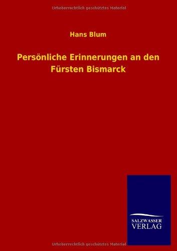 Personliche Erinnerungen an Den Fursten Bismarck: Hans Blum