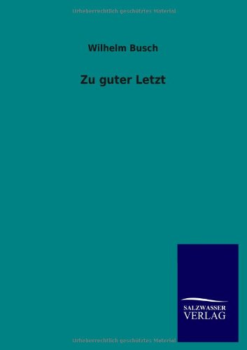 Zu Guter Letzt: Wilhelm Busch