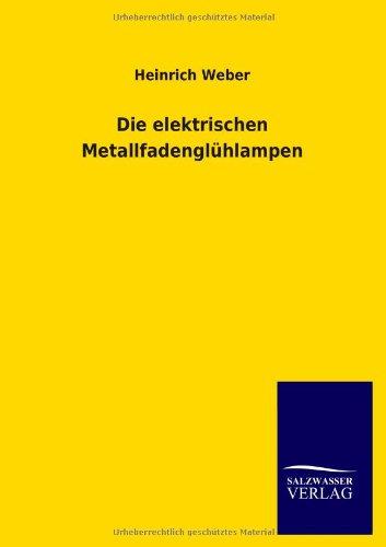 Die elektrischen Metallfadenglühlampen: Heinrich Weber