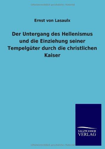 Der Untergang Des Hellenismus Und Die Einziehung Seiner Tempelguter Durch Die Christlichen Kaiser: ...
