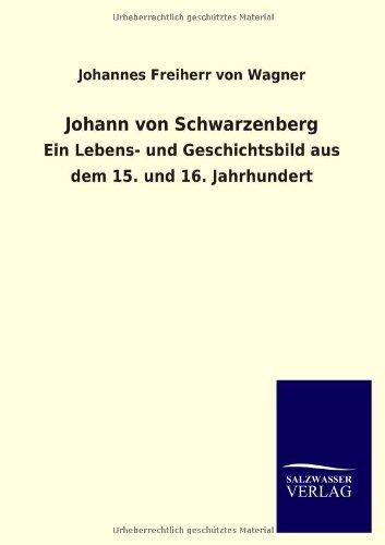 Johann von Schwarzenberg: Johannes Freiherr von Wagner