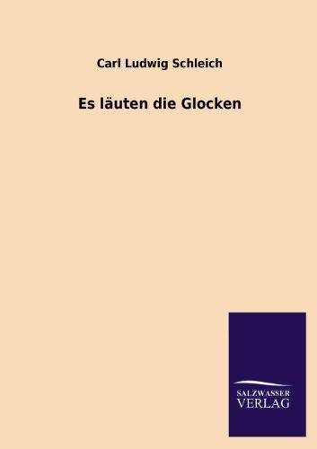 Es Lauten Die Glocken (Paperback): Carl Ludwig Schleich