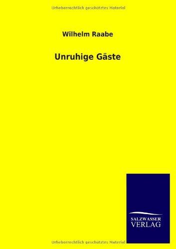 Unruhige Gaste: Wilhelm Raabe