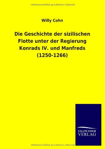9783846036341: Die Geschichte Der Sizilischen Flotte Unter Der Regierung Konrads IV. Und Manfreds (1250-1266)