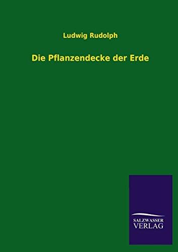 Die Pflanzendecke Der Erde: Ludwig Rudolph
